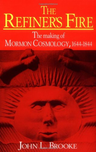 9780521565646: The Refiner's Fire: The Making of Mormon Cosmology, 1644-1844
