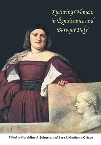 9780521565806: Picturing Women in Renaissance and Baroque Italy