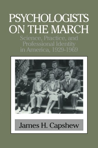 Psychologists on the march : science , practice , and professional identity in America , 1929-1969....