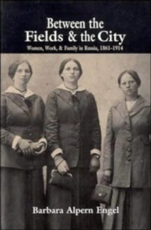9780521566216: Between the Fields and the City: Women, Work, and Family in Russia, 1861-1914
