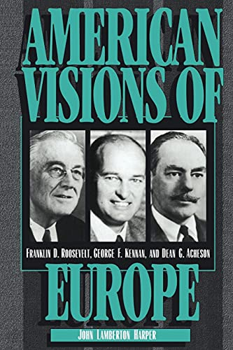 9780521566285: American Visions of Europe: Franklin D. Roosevelt, George F. Kennan, and Dean G. Acheson