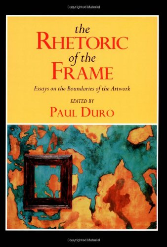9780521566292: The Rhetoric of the Frame: Essays on the Boundaries of the Artwork (Cambridge Studies in New Art History and Criticism)