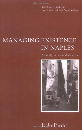 9780521566650: Managing Existence in Naples: Morality, Action and Structure (Cambridge Studies in Social and Cultural Anthropology)