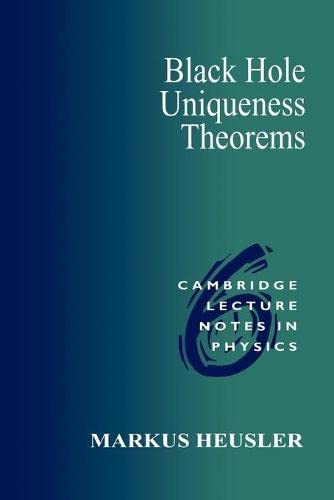 9780521567350: Black Hole Uniqueness Theorems (Cambridge Lecture Notes in Physics)
