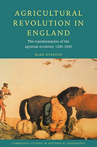 Agricultural Revolution in England: The Transformation of the Agrarian Economy 1500-1850 (Cambrid...