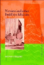 Nirvana and Other Buddhist Felicities (Cambridge Studies in Religious Traditions): Steven Collins