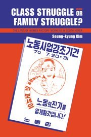 9780521570626: Class Struggle or Family Struggle?: The Lives of Women Factory Workers in South Korea