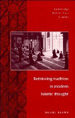 Rethinking Tradition in Modern Islamic Thought: Brown, Daniel W.