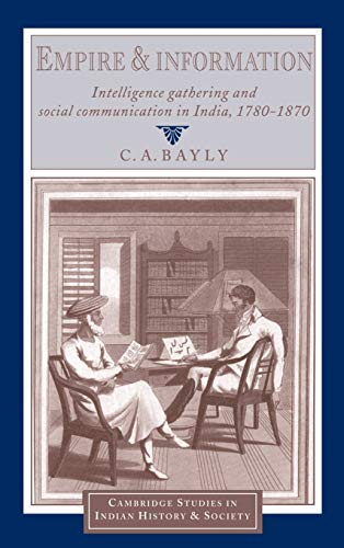 Empire and Information: Intelligence Gathering and Social Communication in India, 1780-1870 (Camb...