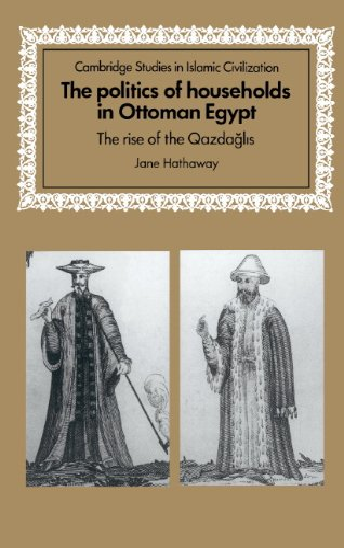 9780521571104: The Politics of Households in Ottoman Egypt: The Rise of the Qazdaglis (Cambridge Studies in Islamic Civilization)