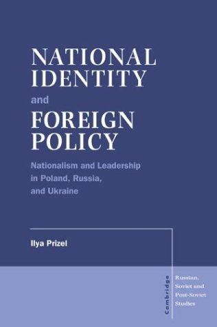 9780521571579: National Identity and Foreign Policy: Nationalism and Leadership in Poland, Russia and Ukraine (Cambridge Russian, Soviet and Post-Soviet Studies)