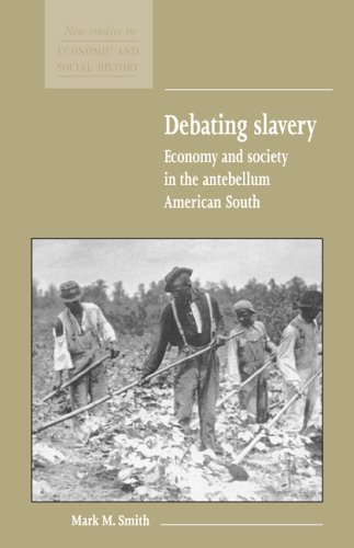 9780521571586: Debating Slavery: Economy and Society in the Antebellum American South (New Studies in Economic and Social History)