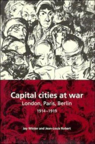 9780521571715: Capital Cities at War: Paris, London, Berlin 1914–1919 (Studies in the Social and Cultural History of Modern Warfare)