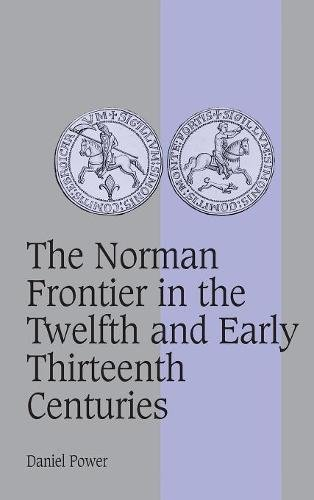 9780521571722: The Norman Frontier in the Twelfth and Early Thirteenth Centuries (Cambridge Studies in Medieval Life and Thought: Fourth Series)