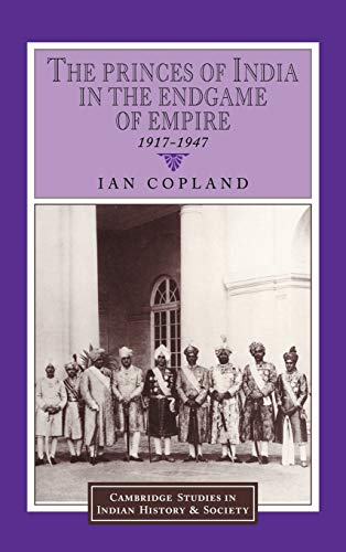 9780521571791: The Princes of India in the Endgame of Empire, 1917-1947 (Cambridge Studies in Indian History and Society)
