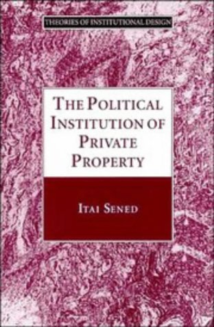 The Political Institution of Private Property (Theories