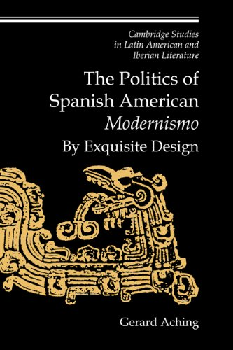 9780521572491: The Politics of Spanish American 'Modernismo': By Exquisite Design (Cambridge Studies in Latin American and Iberian Literature)
