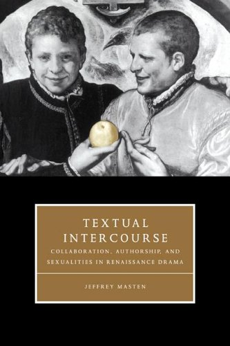 9780521572606: Textual Intercourse: Collaboration, authorship, and sexualities in Renaissance drama (Cambridge Studies in Renaissance Literature and Culture)