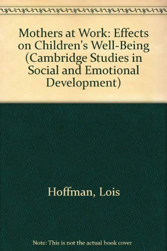 Mothers at Work: Effects on Children's Well-Being (Cambridge Studies in Social and Emotional ...