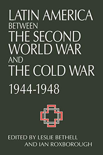 9780521574259: Latin America between the Second World War and the Cold War: Crisis and Containment, 1944-1948