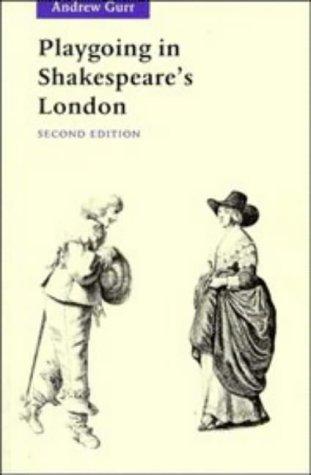 Playgoing in Shakespeare's London: Gurr, Andrew