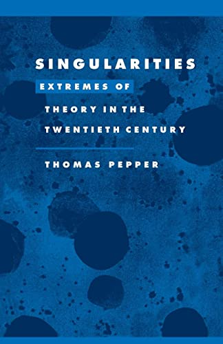 9780521574785: Singularities: Extremes of Theory in the Twentieth Century (Literature, Culture, Theory)
