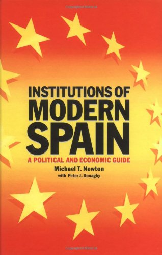 Institutions of Modern Spain: A Political and Economic Guide - Newton. Michael T.