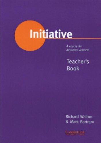 Initiative: A Course for Advanced Learners Teacher's: Walton, Richard; Bartram,