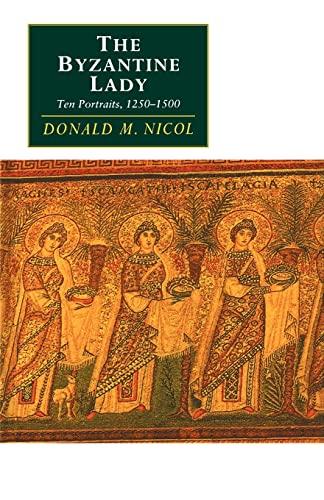 The Byzantine Lady. Ten Portraits, 1250 - 1500.: Nicol, Donald