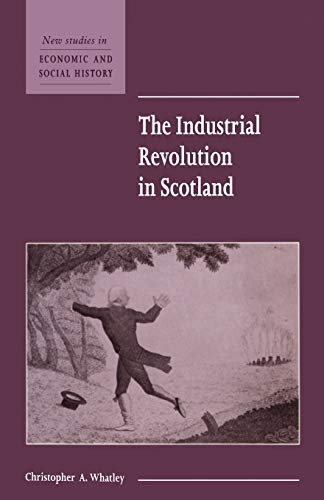 The Industrial Revolution in Scotland: Whatley, Christopher A.