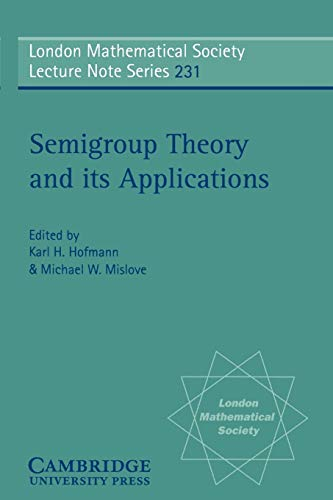Semigroup Theory and its Applications: Proceedings of the 1994 Conference Commemorating the Work of...