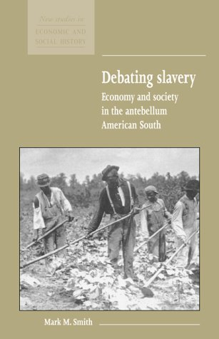 9780521576963: Debating Slavery: Economy and Society in the Antebellum American South (New Studies in Economic and Social History)