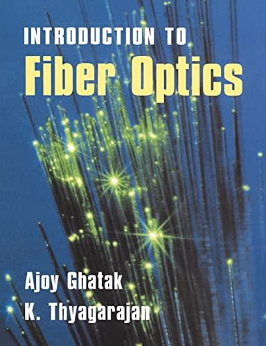 An Introduction to Fiber Optics: Ajoy Ghatak; K.