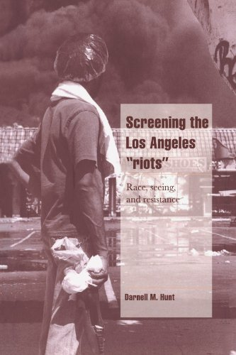 "SCREENING THE LOS ANGELES ""RIOTS:"" Race, Seeing, and Resistance: Hunt, Darnell M."