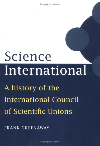 Science International: A History of the International Council of Scientific Unions.: Greenaway, ...