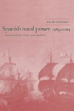 9780521580632: Spanish Naval Power, 1589-1665: Reconstruction and Defeat (Cambridge Studies in Early Modern History)
