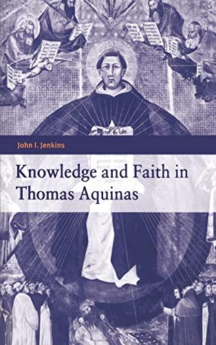Knowledge and Faith in Thomas Aquinas.: AQUINAS, Thomas] John I. JENKINS.