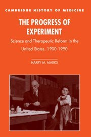 9780521581424: The Progress of Experiment: Science and Therapeutic Reform in the United States, 1900-1990 (Cambridge Studies in the History of Medicine)