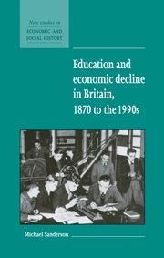 Education and Economic Decline in Britain, 1870 to the 1990s (New Studies in Economic and Social ...