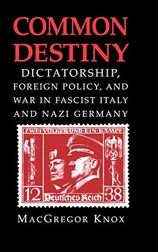 9780521582087: Common Destiny: Dictatorship, Foreign Policy, and War in Fascist Italy and Nazi Germany