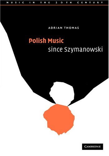 Polish Music since Szymanowski (Music in the Twentieth Century): Adrian Thomas
