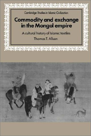 9780521583015: Commodity and Exchange in the Mongol Empire: A Cultural History of Islamic Textiles (Cambridge Studies in Islamic Civilization)