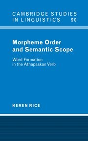 9780521583541: Morpheme Order and Semantic Scope: Word Formation in the Athapaskan Verb (Cambridge Studies in Linguistics)