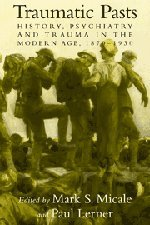 9780521583657: Traumatic Pasts: History, Psychiatry, and Trauma in the Modern Age, 1870-1930 (Cambridge Studies in the History of Medicine)