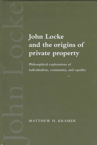 9780521584128: John Locke and the Origins of Private Property: Philosophical Explorations of Individualism, Community, and Equality