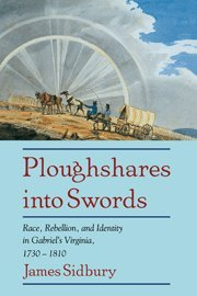 9780521584548: Ploughshares into Swords: Race, Rebellion, and Identity in Gabriel's Virginia, 1730-1810