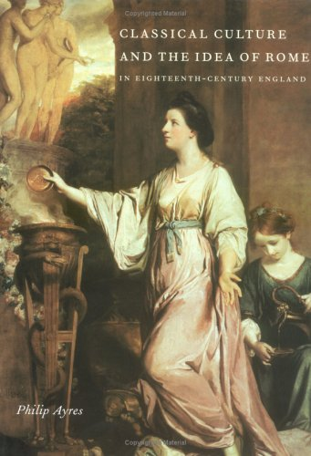 9780521584906: Classical Culture and the Idea of Rome in Eighteenth-Century England