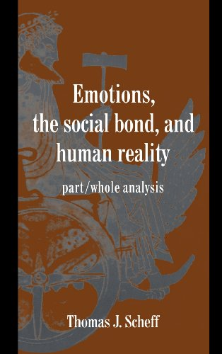 9780521584913: Emotions, the Social Bond, and Human Reality: Part/Whole Analysis (Studies in Emotion and Social Interaction)