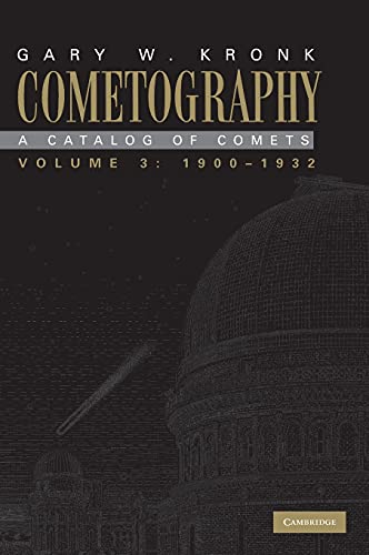 Cometography: Volume 3, 1900-1932: 1900-1932 v. 3: A Catalog of Comets (Hardback): Gary W. Kronk