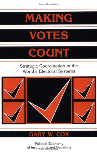 9780521585279: Making Votes Count Paperback: Strategic Coordination in the World's Electoral Systems (Political Economy of Institutions and Decisions)